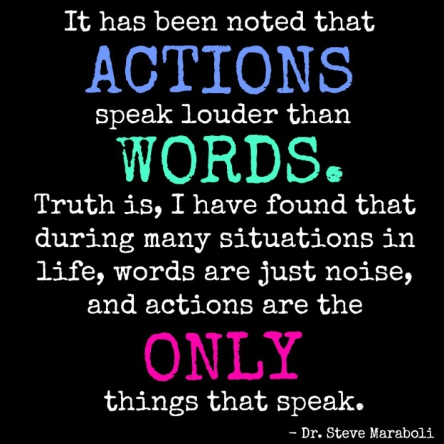 Actions speak louder than words essay